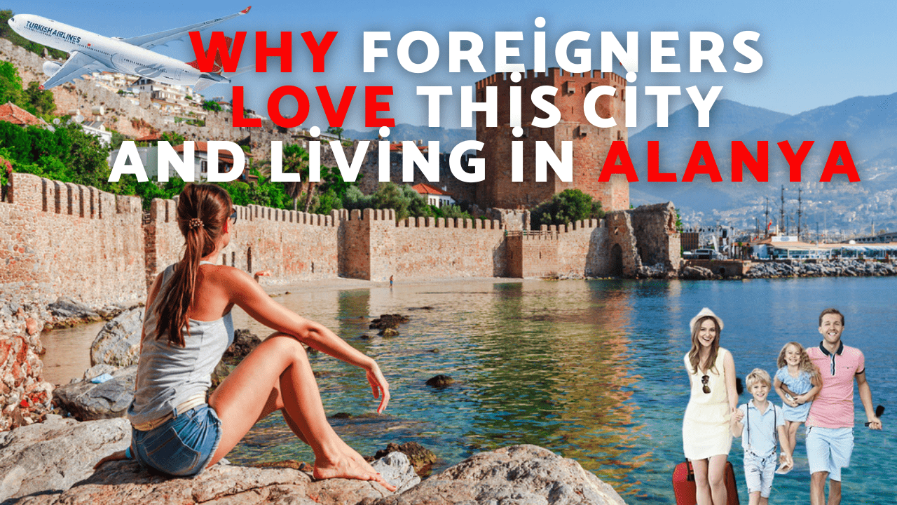 Why Foreigners Love This City and Living in Alanya vv